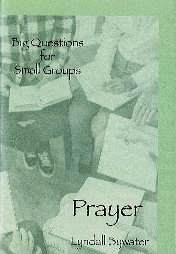 Big Questions for Small Groups: Prayer