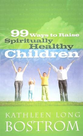 99 Ways to Raise Spirtually Healthy Children