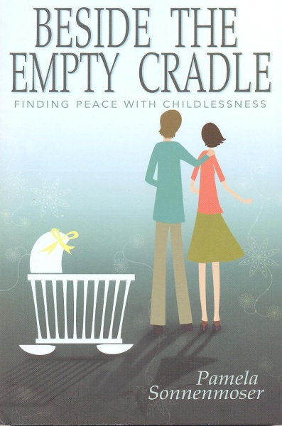 Beside the Empty Cradle - Finding Peace with Childlessness
