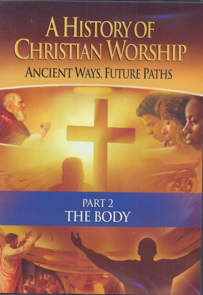 History of Christian Worship - The Body