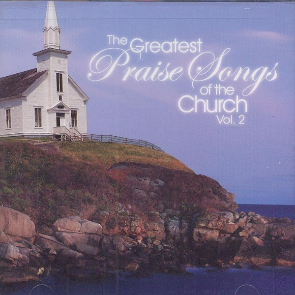 The Greatest Praise Songs of the Church Vol. 2 - CD