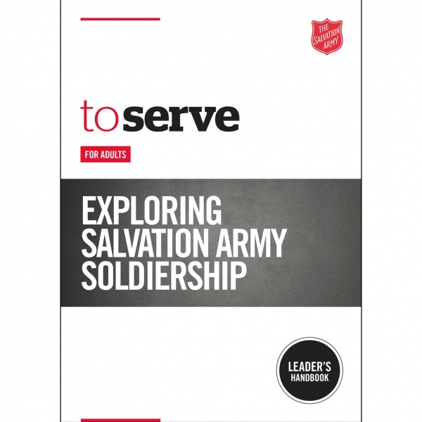 To Serve: Exploring Salvation Army Soldiership - Leader's Handbook for adults