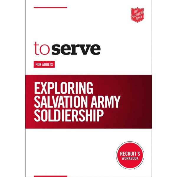 To Serve: Exploring Salvation Army Soldiership - Recruit's Handbook for adults